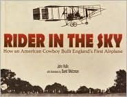 Rider in the Sky: How an American Cowboy Built Englands First Airplane John R. Hulls