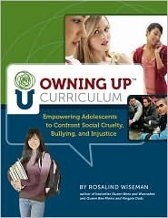 Owning Up Curriculum: Empowering Adolescents to Confront Social Cruelty, Bullying, and Injustice  by  Rosalind Wiseman
