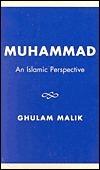 Muhammad: An Islamic Perspective Ghulam Malik
