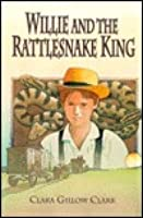 Willie and the Rattlesnake King  by  Clara Gillow Clark
