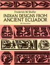 Indian Designs from Ancient Ecuador  by  Frederick W. Shaffer