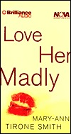 Love Her Madly  by  Mary-Ann Tirone Smith