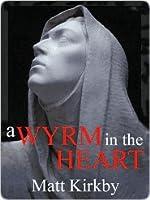 Wyrm in the Heart: A Historical Novel of Vampires and Vampire Hunters Matt Kirkby