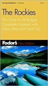 Fodors Rockies, 5th Edition: The Guide for All Budgets, Completely Updated, with Many Maps and Travel Tips Fodors Travel Publications Inc.