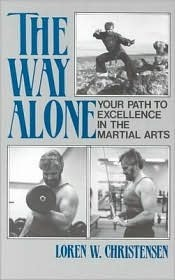 Way Alone: Your Path to Excellence in the Martial Arts  by  Loren W. Christensen