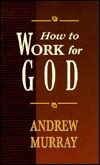 How to Work for God  by  Andrew Murray