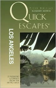 Quick Escapes Los Angeles, 5th: 23 Weekend Getaways from the Metro Area Eleanor Harris