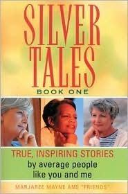 Silver Tales, Book 1: True, Inspiring Stories Marjaree Mayne