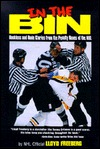 In the Bin: Reckless & Rude Stories Form the Penalty Boxes of the NHL  by  Lloyd Freeberg