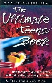 The Ultimate Teens Book: How to Survive Your Teen Years Without Beating Up Your Principles  by  Sheldrick Williams
