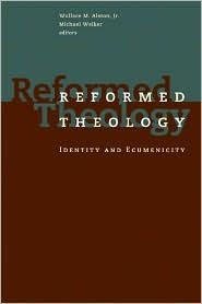 Reformed Theology: Identity and Ecumenicity Wallace M. Alston Jr.