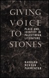 Giving Voice to Stones: Place and Identity in Palestinian Literature  by  Barbara M. Parmenter
