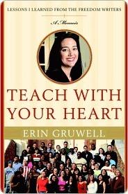 Teach with Your Heart Teach with Your Heart Teach with Your Heart Erin Gruwell