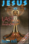 Jesus: Last of the Pharaohs - The True History of Religion Revealed Ralph Ellis