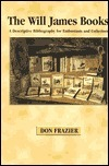 The Will James Books: A Descriptive Bibliography for Enthusiasts and Collectors Don Frazier