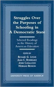 Struggles Over the Purposes of Schooling in a Democratic State: Selected Readings in the History of American Education Richard E. Lyons
