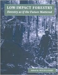 Low Impact Forestry: Forestry as If the Future Mattered  by  Mitch Lansky