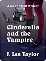 Cinderella and the Vampire [A Cindy Nesbit Mystery] J. Lee Taylor