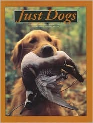 Just Dogs: A Literary and Photographic Tribute to the Great Hunting Breeds  by  WCP Editors