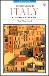 Simple Guide to Italy: Customs & Etiquette  by  Hugh Shankland
