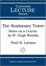 The Stationary Tower: Notes on a Course W. Hugh Woodin by Paul B. Larson