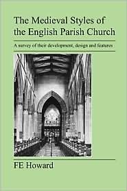 The Medieval Styles of the English Parish Church F.E. Howard