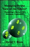 Managing  by  the Law of the Sphere: How to Organize a Business for Maximum Profitability by David Y. Blum