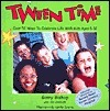 Tween Time: Over 52 Ways to Celebrate Life with Kids Ages 8-12 Ginny Bishop