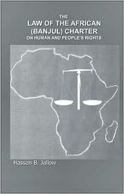 The Law of the African (Banjul) Charter on Human and Peoples Rights  by  Hassan B. Jallow