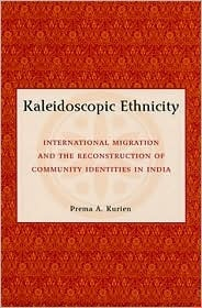 Kaleidoscopic Ethnicity: International Migration and the Reconstruction of Community Identities in India Prema A. Kurien