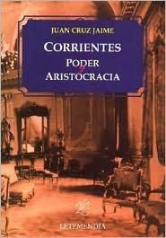 Corrientes Poder y Aristocracia  by  Juan Cruz Jaime
