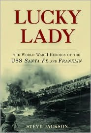 Lucky Lady: The World War II Heroics of the USS Santa Fe and Franklin  by  Steve    Jackson