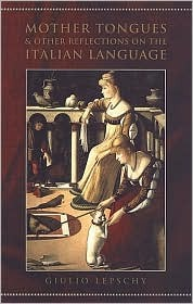 Mother Tongues and Other Reflections on the Italian Language Giulio Lepschy