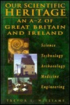 Our Scientific Heritage: An A-Z of Great Britain and Ireland Trevor Illtyd Williams