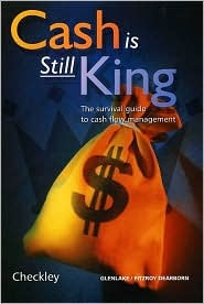 Cash Is Still King: The Survival Guide to Cash Flow Management  by  Keith Checkley