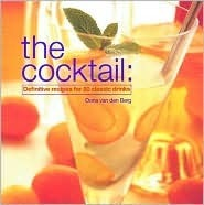 The Cocktail: Definitive Recipes for 50 Classic Drinks  by  Oona van den Berg