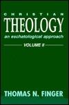 Christian Theology: An Eschatological Approach, Vol. 2 (Christian Theology)  by  Thomas N. Finger