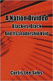 A Nation Divided Black vs Black and Its Leadership Void  by  Curtis Lee Sims