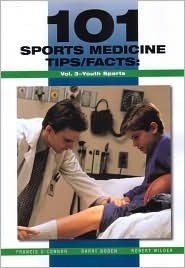 101 Sports Medicine Tips/Facts Vol. 3: Youth Sports  by  Francis OConnor