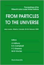 From Particles to the Universe - Proceedings of the Fifteenth Lake Louise Winter Institute  by  A. Astbury
