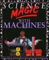 Science Magic with Machines Chris Oxlade