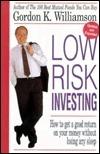 Low Risk Investing  by  Gordon K. Williamson