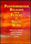 Postmodernism, Religion, and the Future of Social Work  by  Jean A. Pardeck