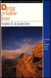 Daring to Follow Jesus: Spiritual Encounter Guide  by  Stephen D. Eyre