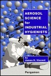 Aerosal Science for Industrial Hygienists  by  James H. Vincent