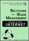 Recycling and Waste Management Guide to the Internet Roger M. Guttentag