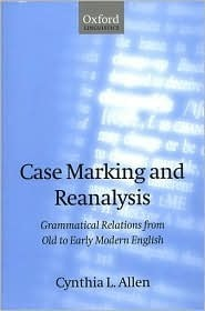 Case-Marking and Reanalysis: Grammatical Relations from Old to Early Modern English  by  Cynthia L. Allen