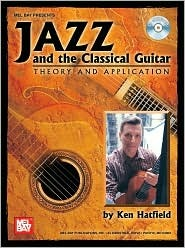 Jazz and the Classical Guitar: Theory and Application Ken Hatfield