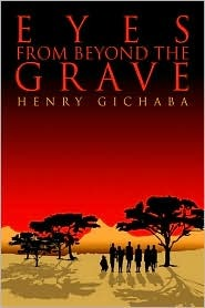 Eyes from Beyond the Grave  by  Henry Gichaba