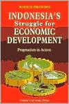 Indonesias Struggle for Economic Development: Pragmatism in Action Radius Prawiro